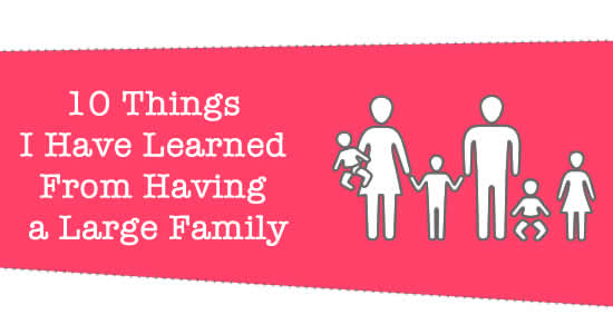 10 Things I Have Learned From Having a Large Family