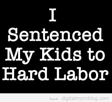 I sentenced my kids to hard labor