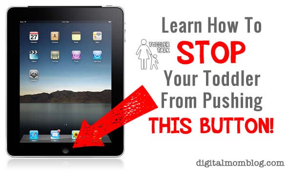 Stop Your Toddler From Pushing the iPad Button!