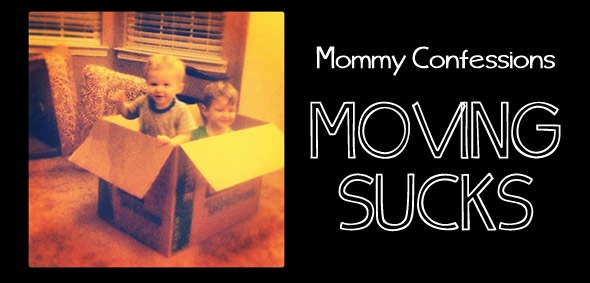 Mommy Confessions – Moving Is Hard People