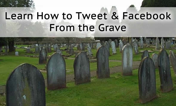 Dead Social – Learn How to Tweet and Facebook After You Die