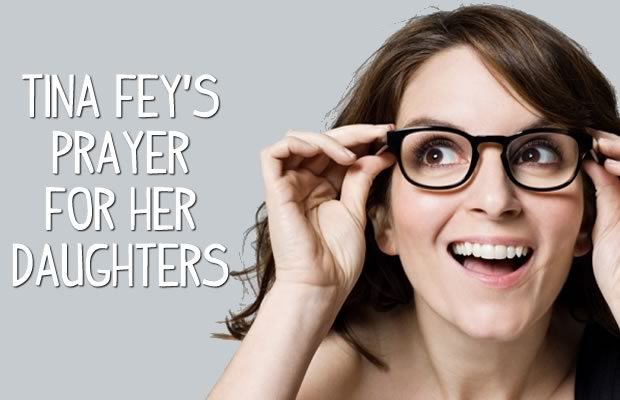 Tina Fey's Prayer for her Daughters