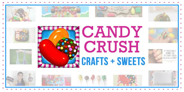 Candy Crush Candy Crafts and Sweets