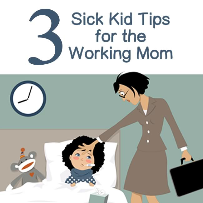 Sick Kid Tips for the Working Mom