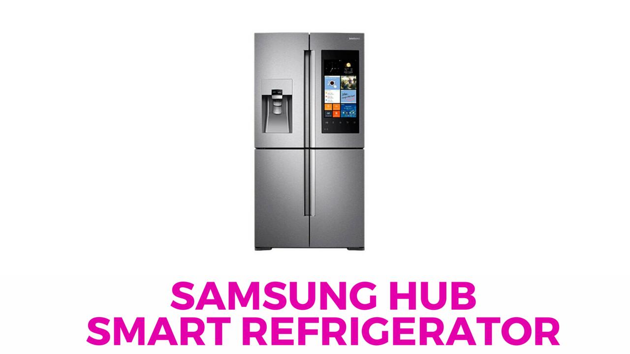 Life with a Smart Refrigerator – Samsung Hub